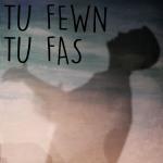 TU FEWN TU FAS
